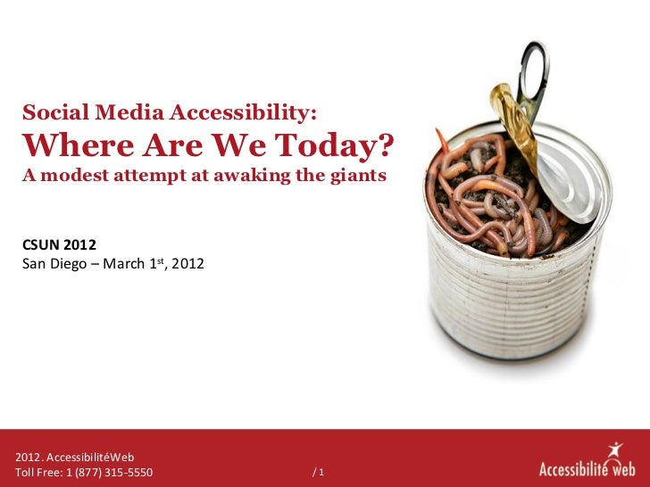 Social Media Accessibility:  Where Are We Today? A modest attempt at awaking the giants CSUN 2012 San Diego – March 1 st ,...