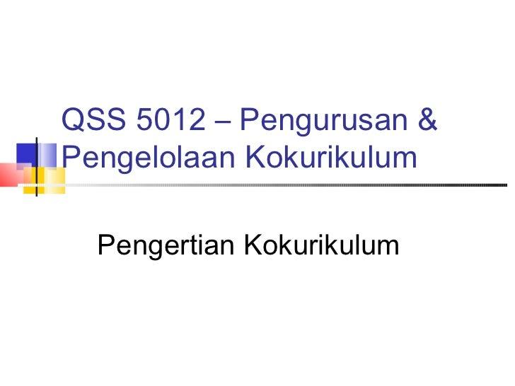 QSS 5012 – Pengurusan &Pengelolaan Kokurikulum  Pengertian Kokurikulum