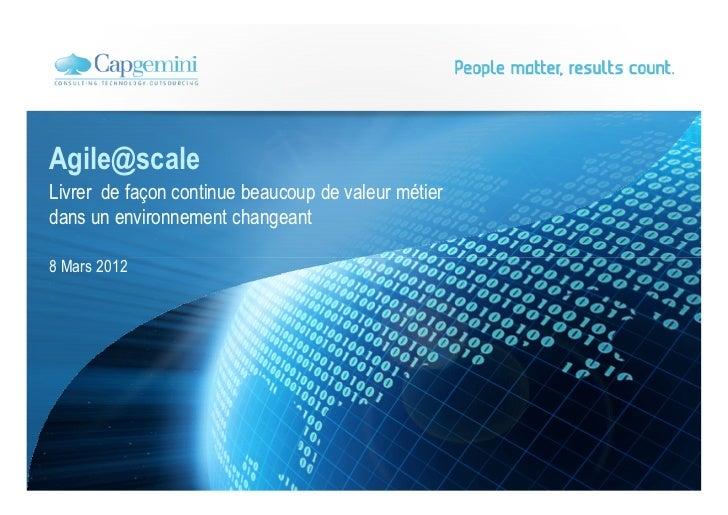 Agile@scaleLivrer de façon continue beaucoup de valeur métierdans un environnement changeant8 Mars 2012