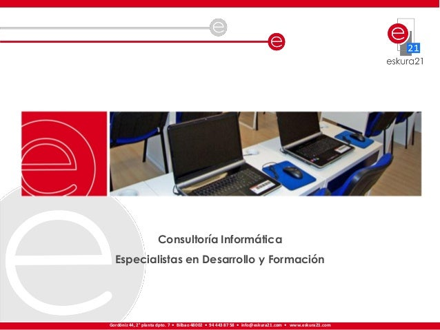 Consultoría InformáticaEspecialistas en Desarrollo y FormaciónGordóniz 44, 2° planta dpto. 7 • Bilbao 48002 • 94 443 87 58...
