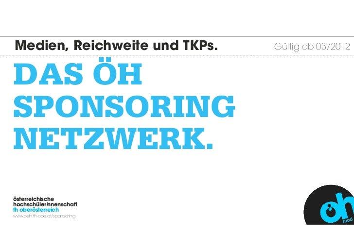 Medien, Reichweite und TKPs.   Gültig ab 03/2012DAS ÖHSPONSORINGNETZWERK.österreichischehochschülerinnenschaftfh oberöster...