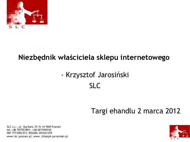 Niezbędnik właściciela sklepu internetowego  -  Krzysztof Jarosiński SLC Targi ehandlu   2 marca 2012 SLC s.c.; ul.  Garba...