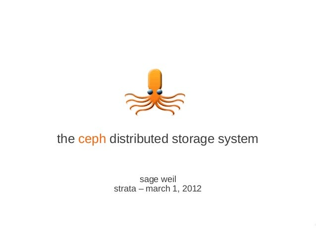 the ceph distributed storage system                sage weil         strata – march 1, 2012