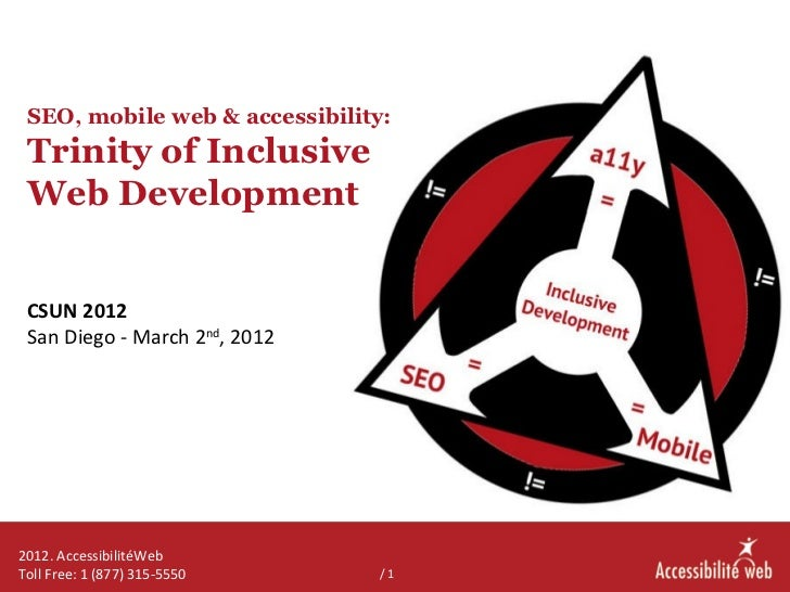 SEO, mobile web & accessibility: Trinity of Inclusive Web Development CSUN 2012 San Diego - March 2nd, 20122012. Accessibi...