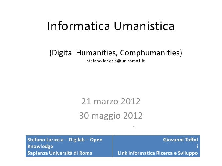 Informatica Umanistica         (Digital Humanities, Comphumanities)                          stefano.lariccia@uniroma1.it ...