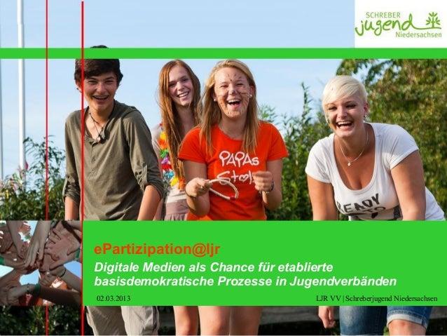 ePartizipation@ljrDigitale Medien als Chance für etabliertebasisdemokratische Prozesse in Jugendverbänden02.03.2013       ...