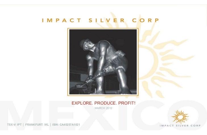EXPLORE. PRODUCE. PROFIT!                                                   MARCH 2012TSX-V: IPT Ň )5$1.)857 ,./ Ň ,6,1 $$
