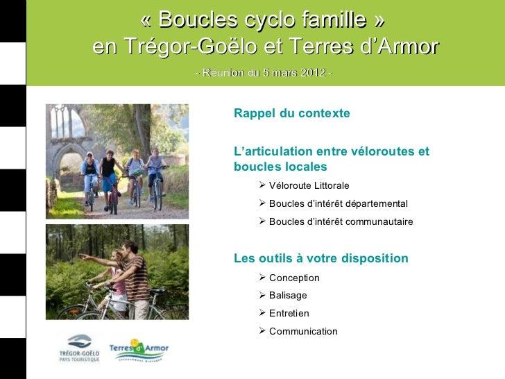 «Bouclescyclofamille»enTrégor-GoëloetTerresd'Armor         -Réuniondu5mars2012-                Rappel du c...