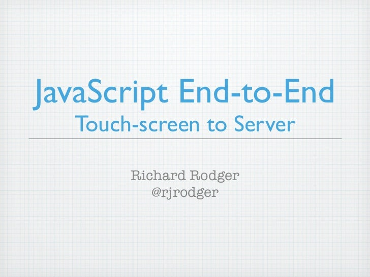 JavaScript End-to-End  Touch-screen to Server       Richard Rodger          @rjrodger