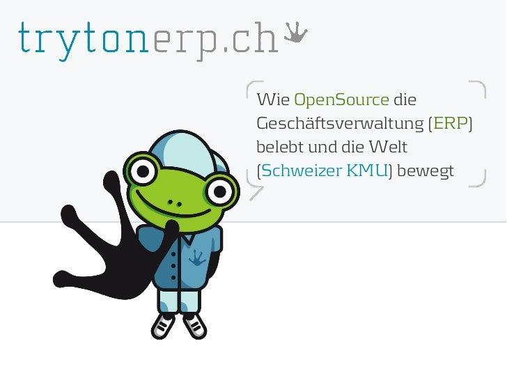 Wie OpenSource dieGeschäftsverwaltung (ERP)belebt und die Welt(Schweizer KMU) bewegt