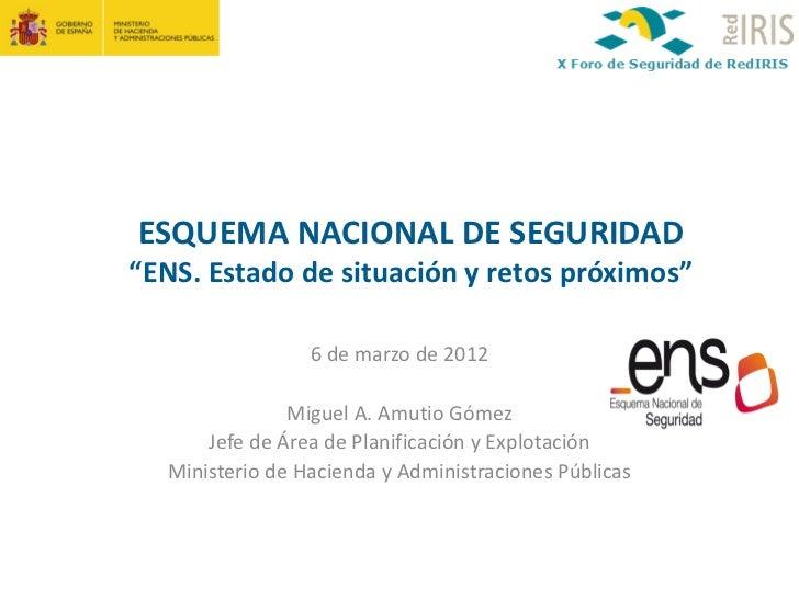 """ESQUEMANACIONALDESEGURIDAD""""ENS.Estadodesituaciónyretospróximos""""                 6demarzode2012               ..."""