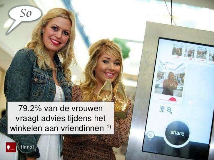 So  79,2% van de vrouwen vraagt advies tijdens hetwinkelen aan vriendinnen 1)  [ finno]