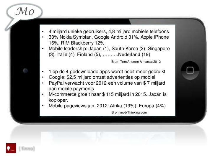 Mo           •   4 miljard unieke gebruikers, 4,8 miljard mobiele telefoons           •   33% Nokia Symbian, Google Androi...