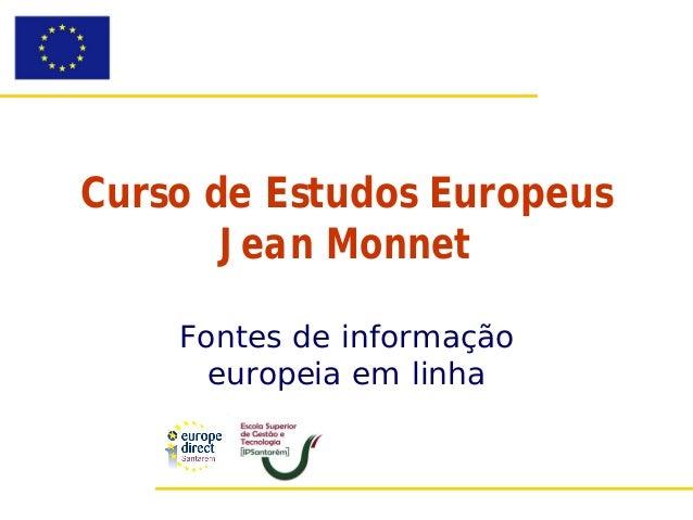 Curso de Estudos Europeus       Jean Monnet    Fontes de informação      europeia em linha