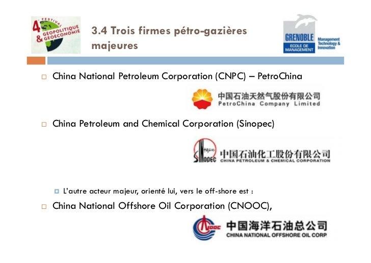 3.4 Trois firmes pétro-gazières          majeuresChina National Petroleum Corporation (CNPC) – PetroChinaChina Petroleum a...