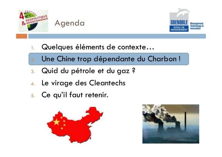 Agenda1.   Quelques éléments de contexte…2.   Une Chine trop dépendante du Charbon !3.   Quid du pétrole et du gaz ?4.   L...