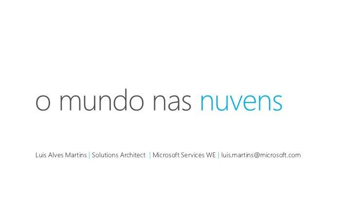 Luis Alves Martins Solutions Architect   Microsoft Services WE luis.martins@microsoft.com