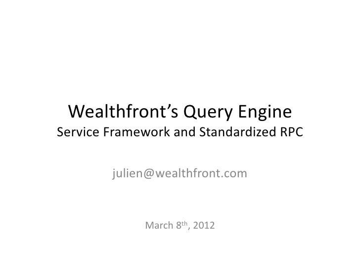 Wealthfront's Query Engine Service Framework and Standardized RPC             julien@wealthfront.com    ...