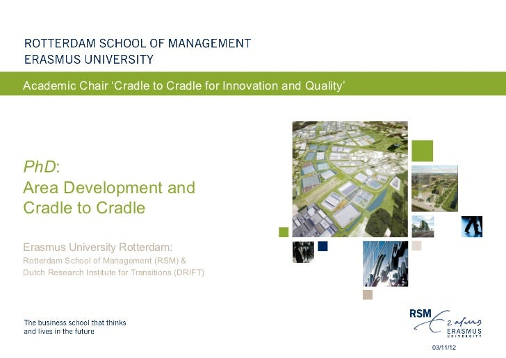 Academic Chair 'Cradle to Cradle for Innovation and Quality'PhD:Area Development andCradle to CradleErasmus University Rot...
