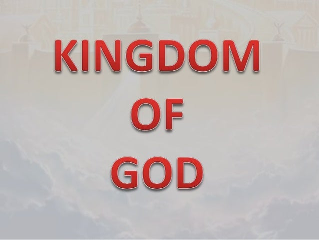 KINGDOM OF GOD HAS KING  The Kingdom of God has a King – the Christ – and there is no other like Him