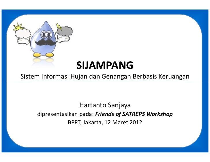 SIJAMPANGSistem Informasi Hujan dan Genangan Berbasis Keruangan                    Hartanto Sanjaya     dipresentasikan pa...