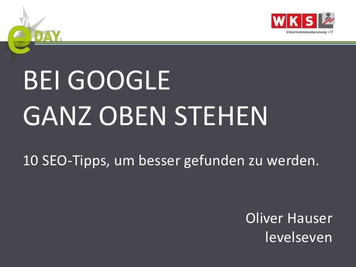 BEI GOOGLEGANZ OBEN STEHEN10 SEO-Tipps, um besser gefunden zu werden.                                Oliver Hauser        ...