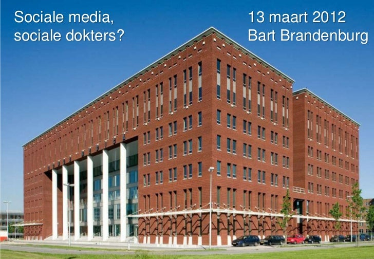 Sociale media,     13 maart 2012sociale dokters?   Bart Brandenburg