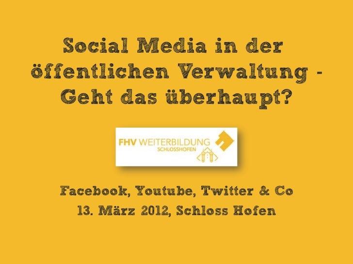 Social Media in deröffentlichen Verwaltung -   Geht das überhaupt?  Facebook, Youtube, Twitter & Co    13. März 2012, Schl...