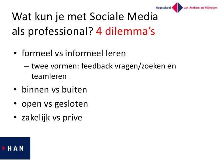 Wat kun je met Sociale Mediaals professional? 4 dilemma's• formeel vs informeel leren  – twee vormen: feedback vragen/zoek...