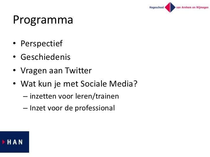 Programma•   Perspectief•   Geschiedenis•   Vragen aan Twitter•   Wat kun je met Sociale Media?    – inzetten voor leren/t...