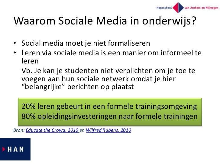 Waarom Sociale Media in onderwijs?• Social media moet je niet formaliseren• Leren via sociale media is een manier om infor...