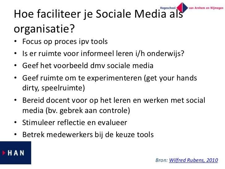 Hoe faciliteer je Sociale Media alsorganisatie?• Focus op proces ipv tools• Is er ruimte voor informeel leren i/h onderwij...