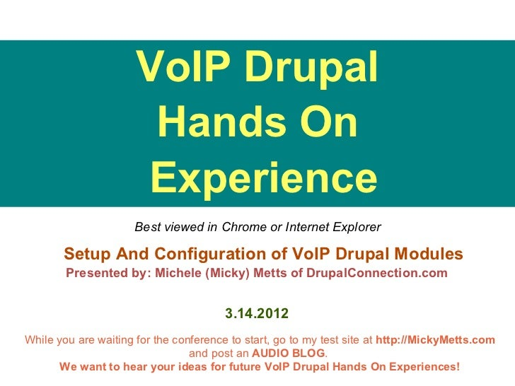 VoIP Drupal                       Hands On                      Experience                     Best viewed in Chrome or In...