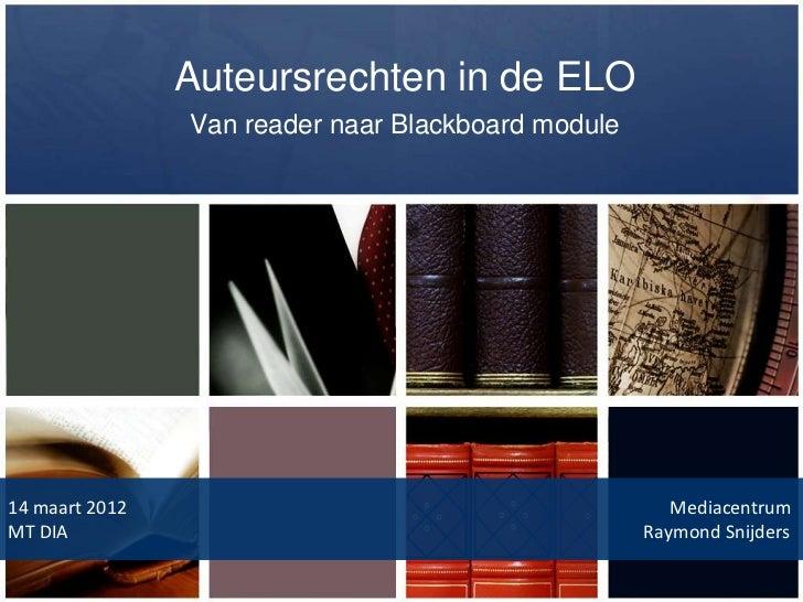 Auteursrechten in de ELO                Van reader naar Blackboard module14 maart 2012                                    ...
