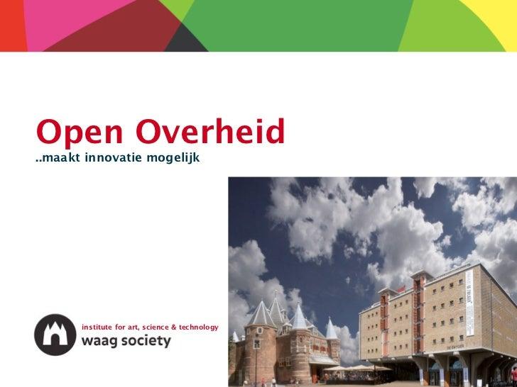 Open Overheid..maakt innovatie mogelijk       institute for art, science & technology