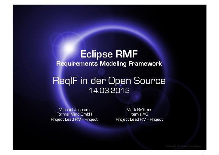 Eclipse RMF  Requirements Modeling FrameworkReqIF in der Open Source                   14.03.2012    Michael Jastram      ...