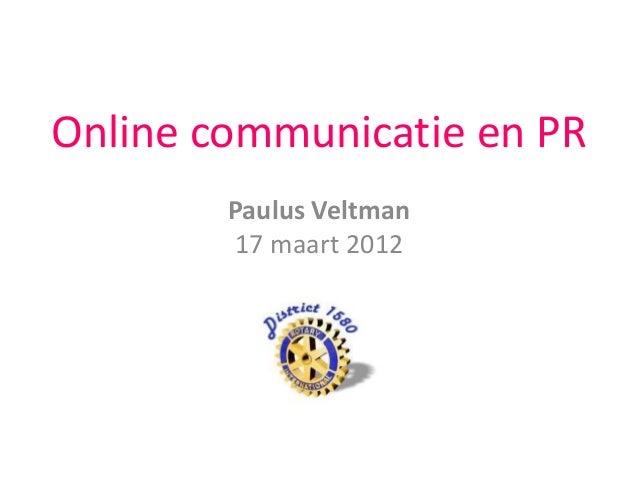Online communicatie en PR Paulus Veltman 17 maart 2012