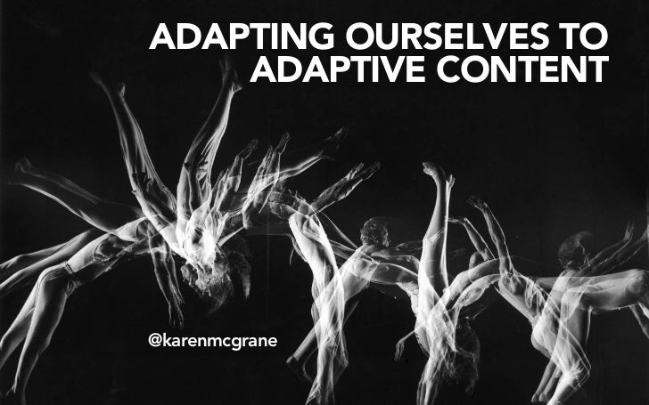 ADAPTING OURSELVES TO    ADAPTIVE CONTENT@karenmcgrane