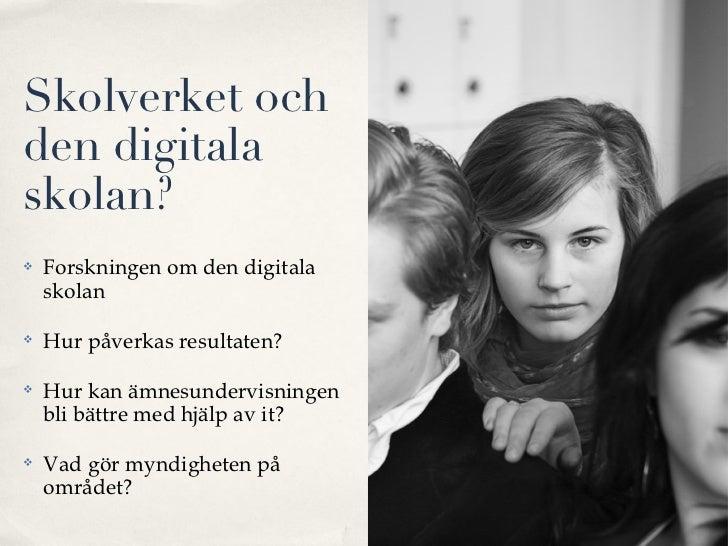 Skolverket ochden digitalaskolan?   Forskningen om den digitala    skolan   Hur påverkas resultaten?   Hur kan ämnesund...