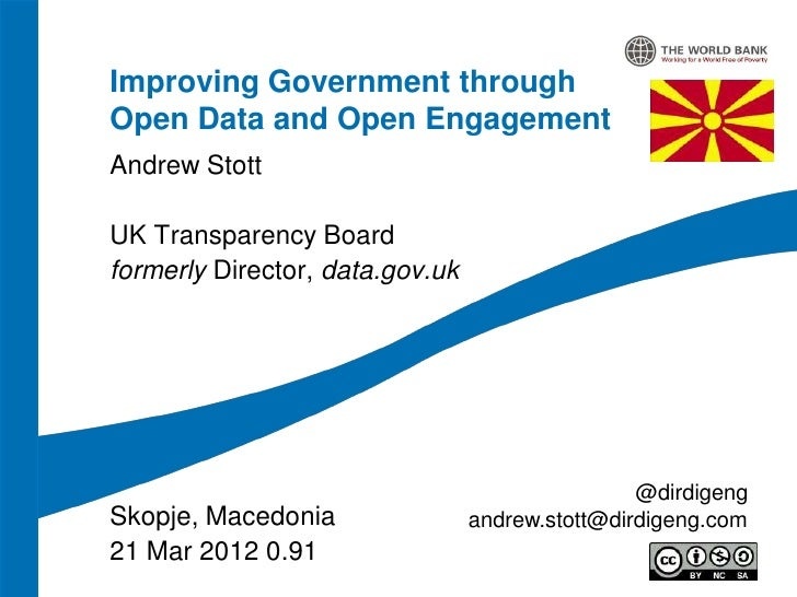 Improving Government throughOpen Data and Open EngagementAndrew StottUK Transparency Boardformerly Director, data.gov.uk  ...