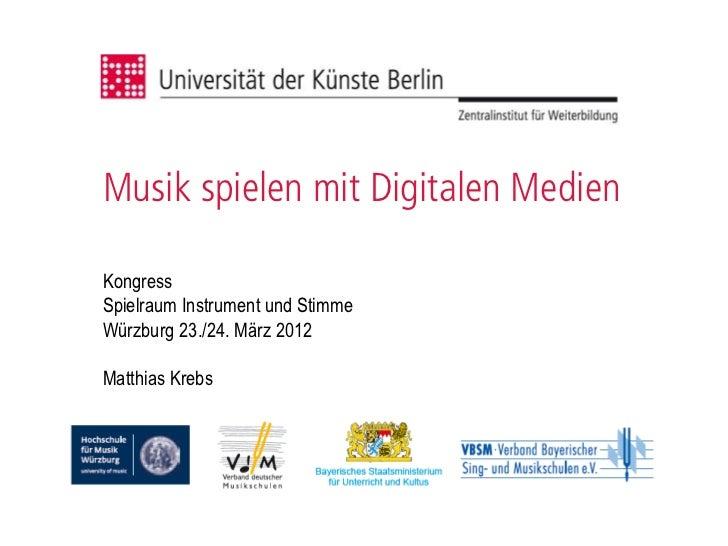 Musik spielen mit Digitalen MedienKongressSpielraum Instrument und StimmeWürzburg 23./24. März 2012Matthias Krebs