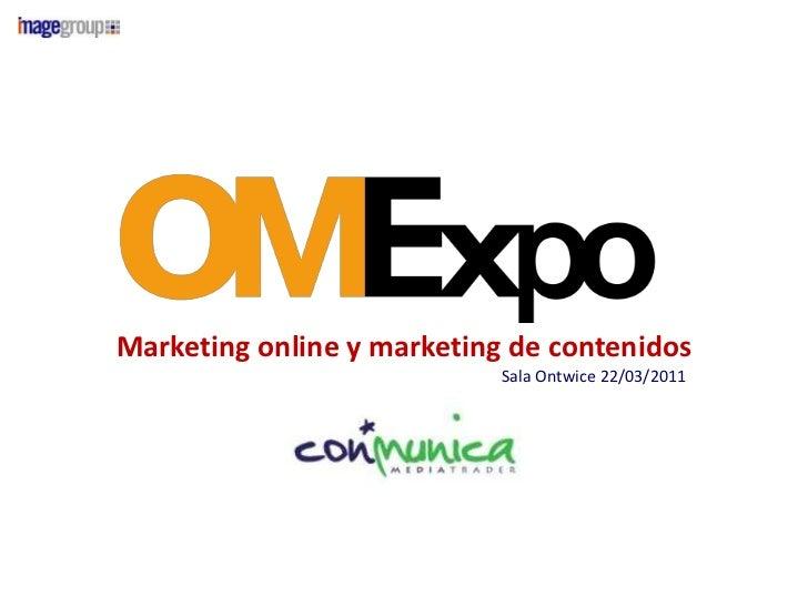 Marketing online y marketing de contenidos                            Sala Ontwice 22/03/2011