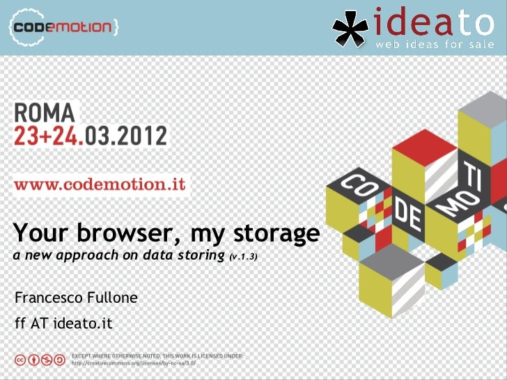 Your browser, my storagea new approach on data storing   (v.1.3)Francesco Fulloneff AT ideato.it
