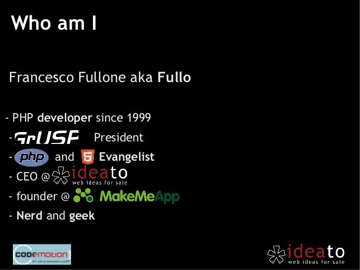 Who am IFrancesco Fullone aka Fullo- PHP developer since 1999-               President-         and     Evangelist- CEO @-...