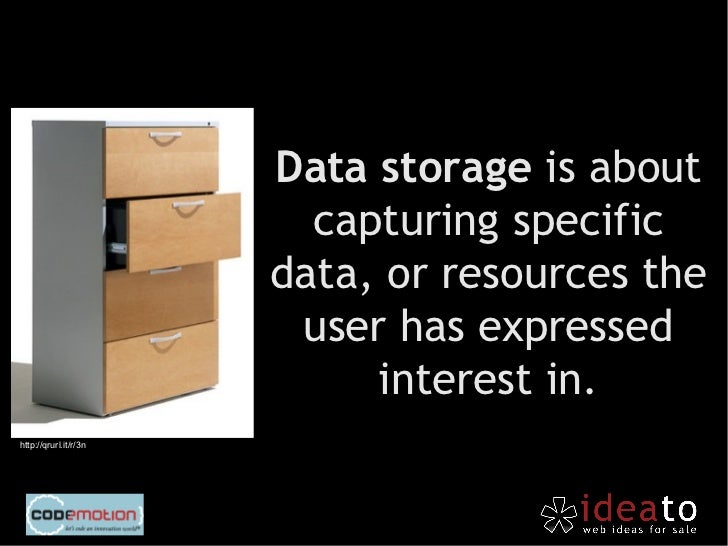 Web Storage is the simplerimplementation of the Data    Storage paradigm.       http://qrurl.it/r/3h