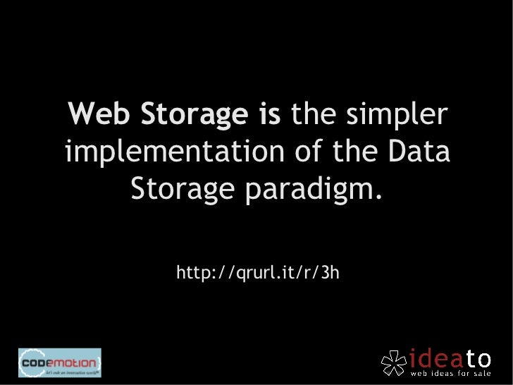 Web Storage can save up to 5MBbut only as strings. So we have to force a casting if needed.varbar=parseInt(localStorage...