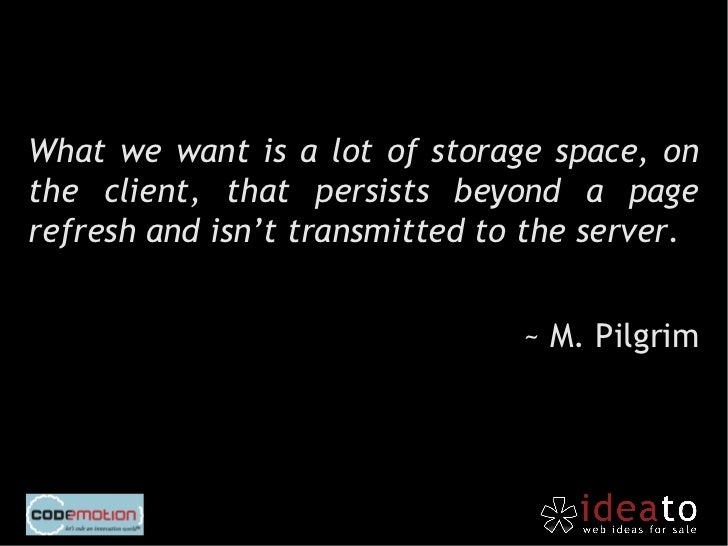 Persistent local storage is one of     the areas where client  applications traditionally win    against web applications.