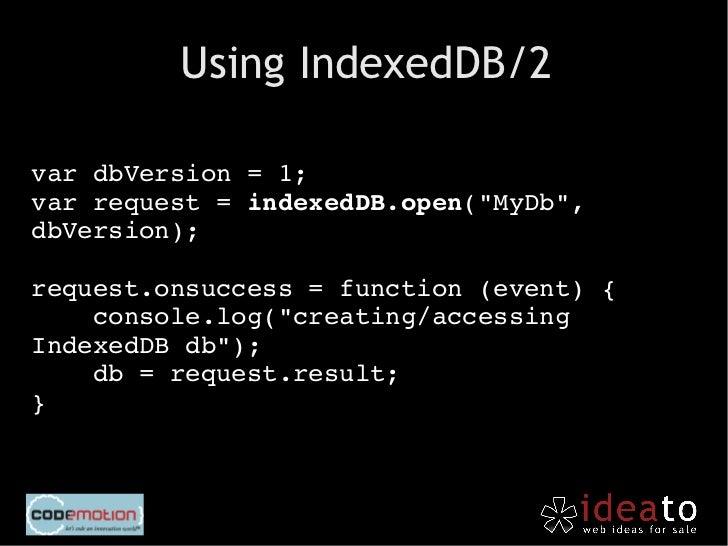 Using IndexedDB/4//Geteverythinginthestore;varkeyRange=IDBKeyRange.lowerBound(0);varcursorRequest=store.openCur...