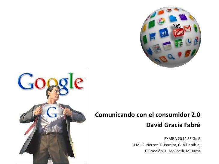 Comunicando con el consumidor 2.0               David Gracia Fabré                               EXMBA 2012 S3 Gr. E      ...