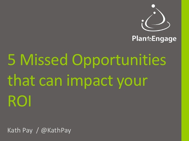 5 Missed Opportunitiesthat can impact yourROIKath Pay / @KathPay